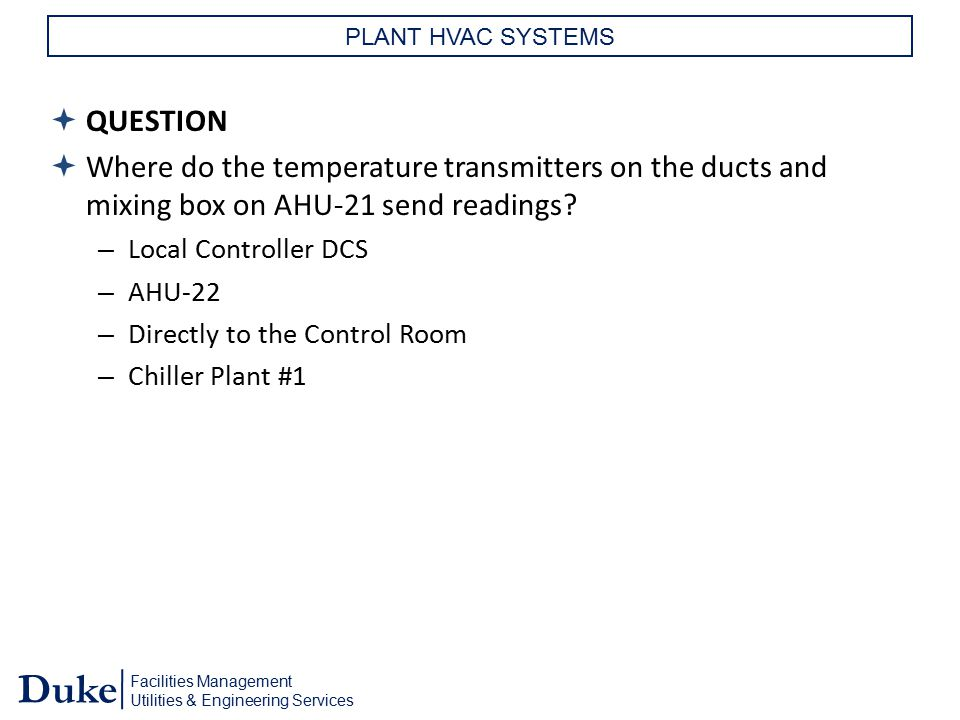 PLANT HVAC SYSTEMS QUESTION. Where do the temperature transmitters on the ducts and mixing box on AHU-21 send readings