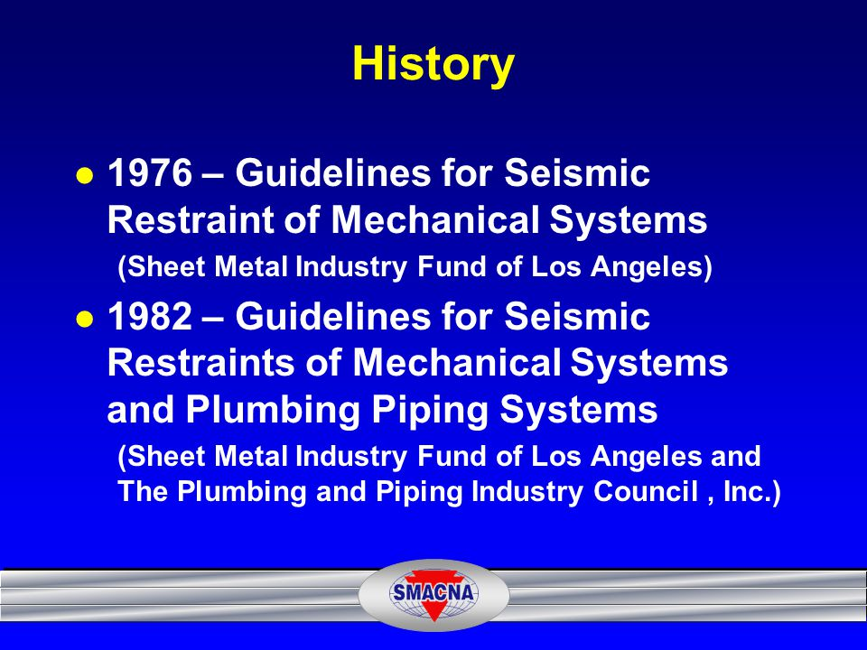 History 1976 – Guidelines for Seismic Restraint of Mechanical Systems