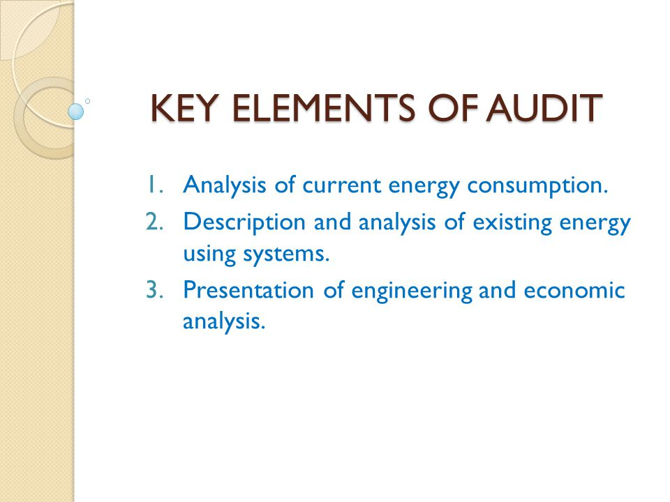 KEY ELEMENTS OF AUDIT Analysis of current energy consumption.