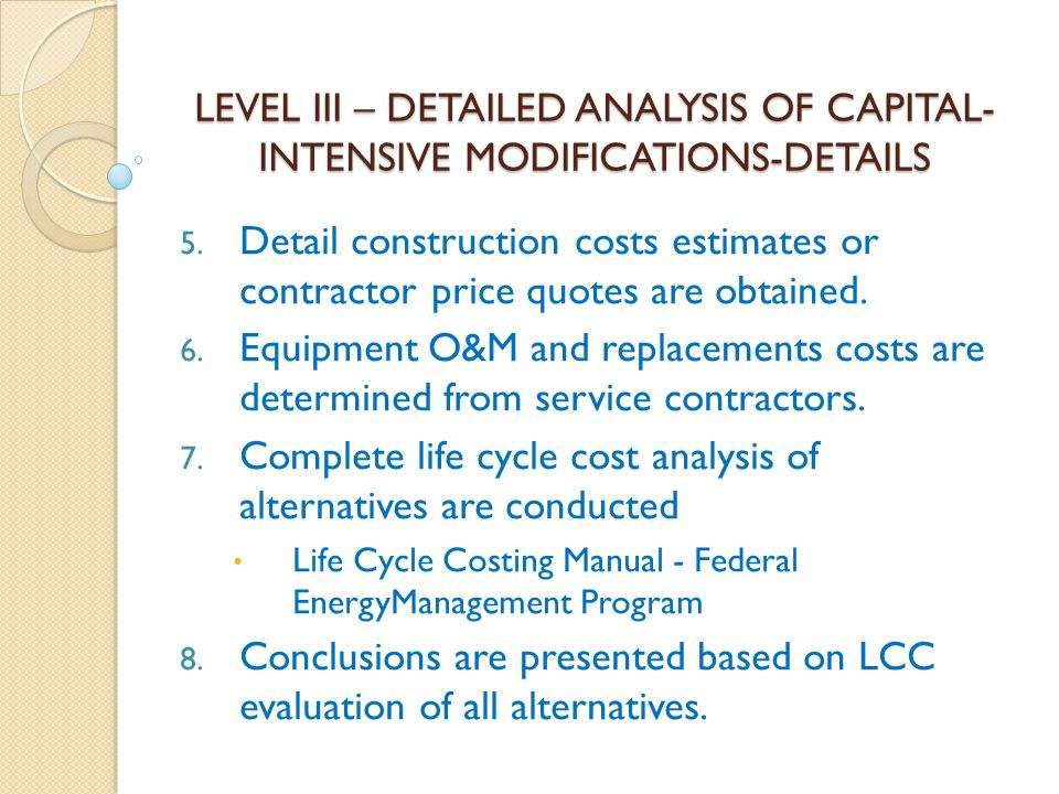 Complete life cycle cost analysis of alternatives are conducted