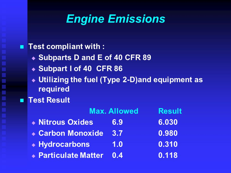 Engine Emissions Test compliant with : Subparts D and E of 40 CFR 89