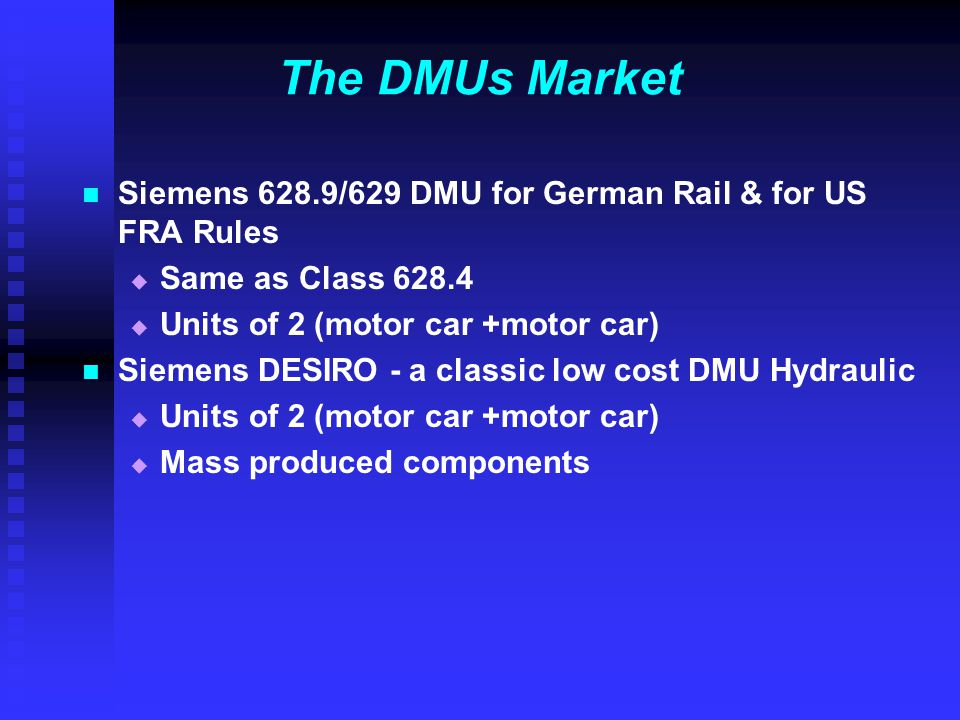 The DMUs Market Siemens 628.9/629 DMU for German Rail & for US FRA Rules. Same as Class 628.4. Units of 2 (motor car +motor car)