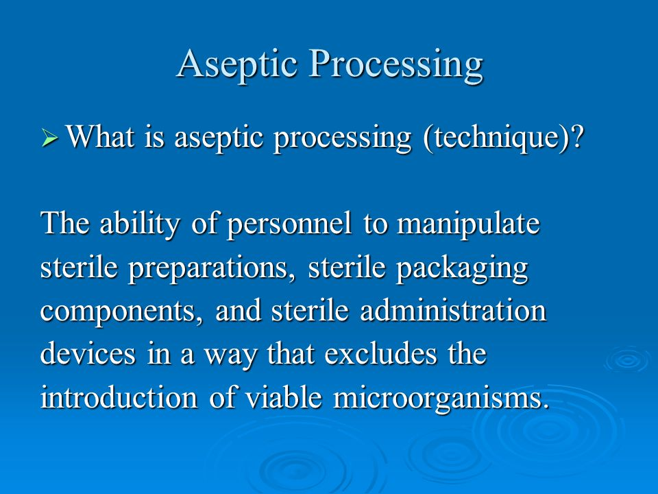 Aseptic Processing What is aseptic processing (technique)