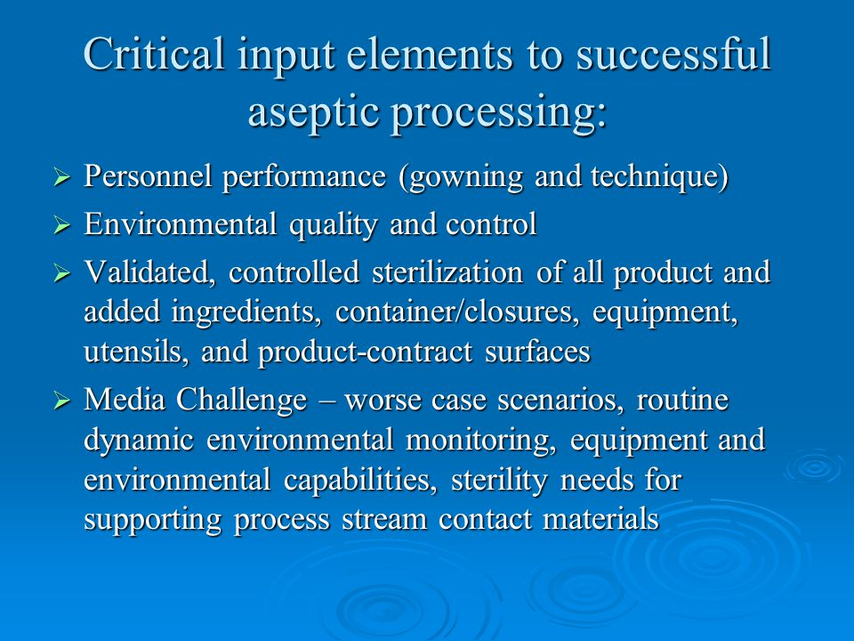 Critical input elements to successful aseptic processing: