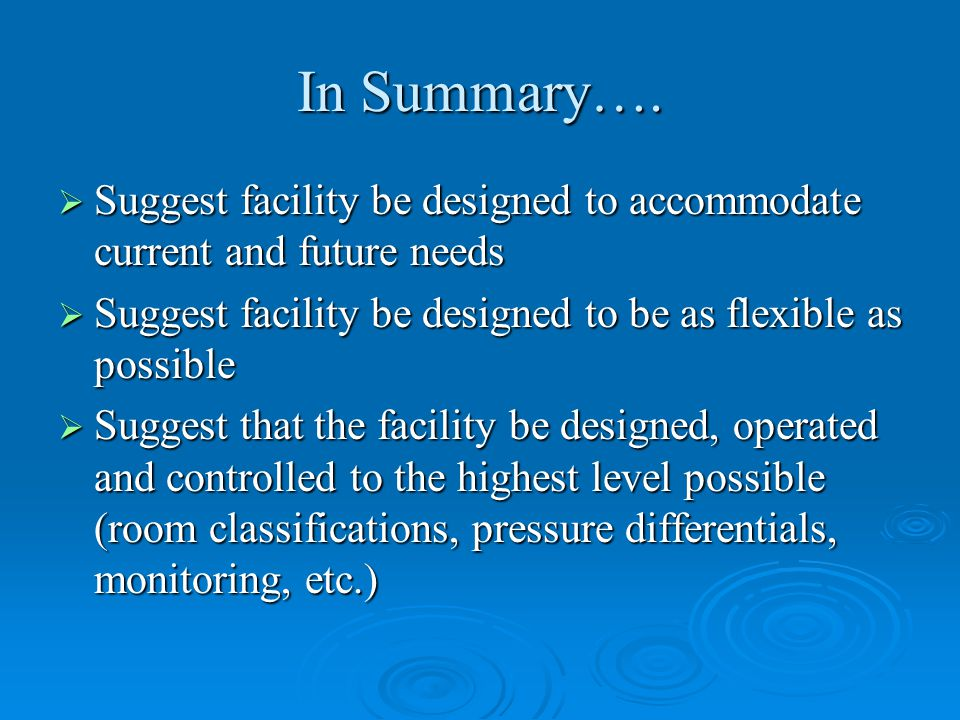 In Summary…. Suggest facility be designed to accommodate current and future needs. Suggest facility be designed to be as flexible as possible.