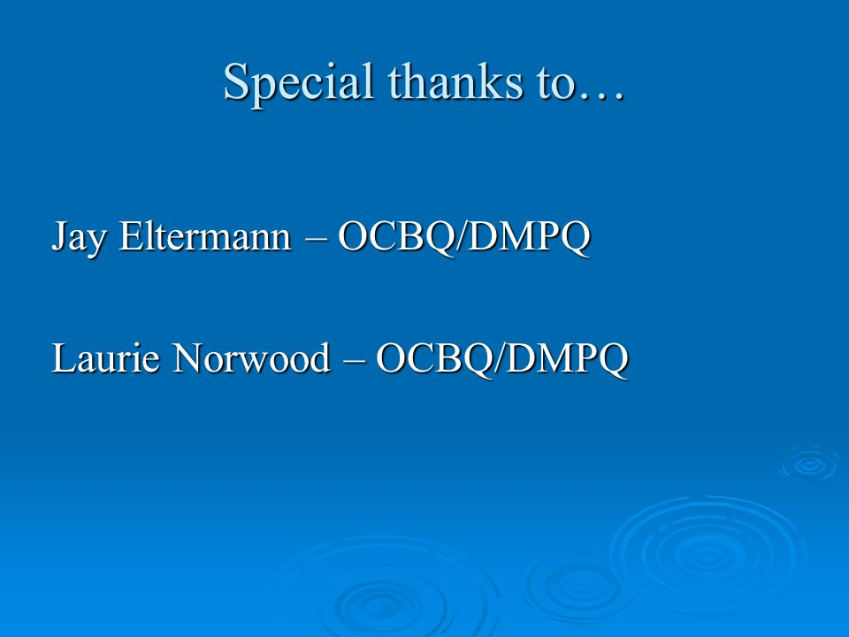 Special thanks to… Jay Eltermann – OCBQ/DMPQ