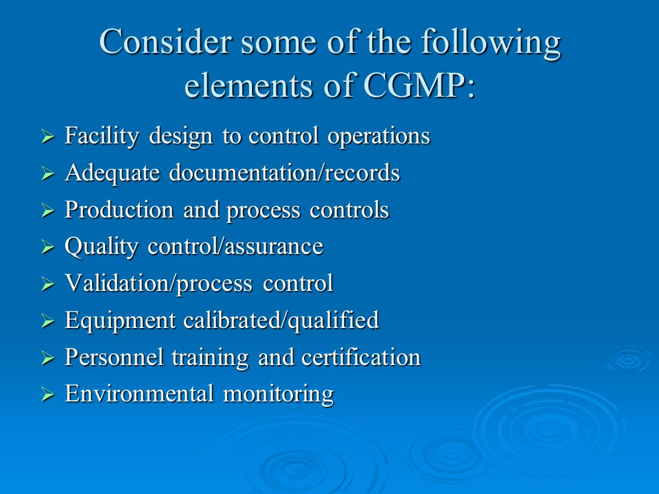 Consider some of the following elements of CGMP: