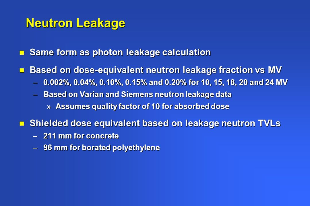 Neutron Leakage Same form as photon leakage calculation