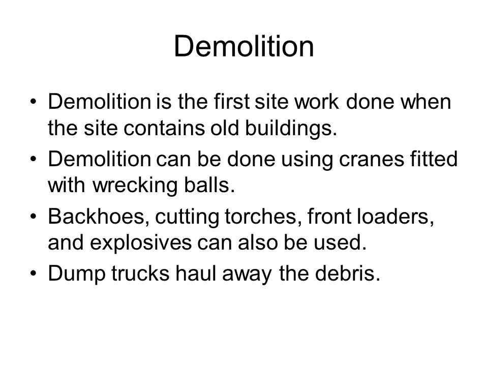 Demolition Demolition is the first site work done when the site contains old buildings.