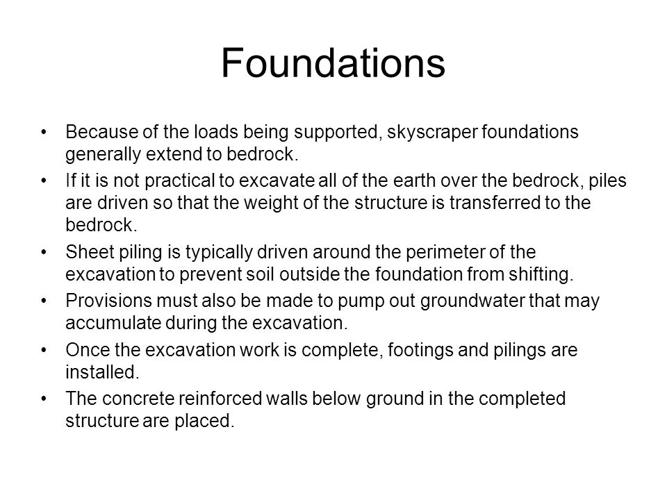 Foundations Because of the loads being supported, skyscraper foundations generally extend to bedrock.