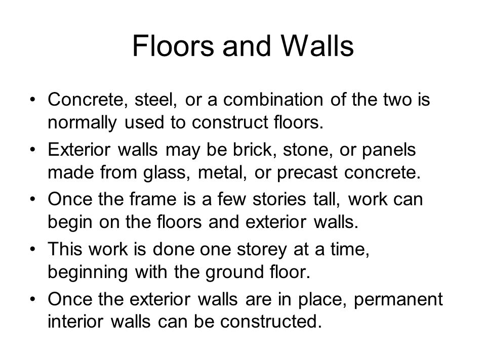 Floors and Walls Concrete, steel, or a combination of the two is normally used to construct floors.