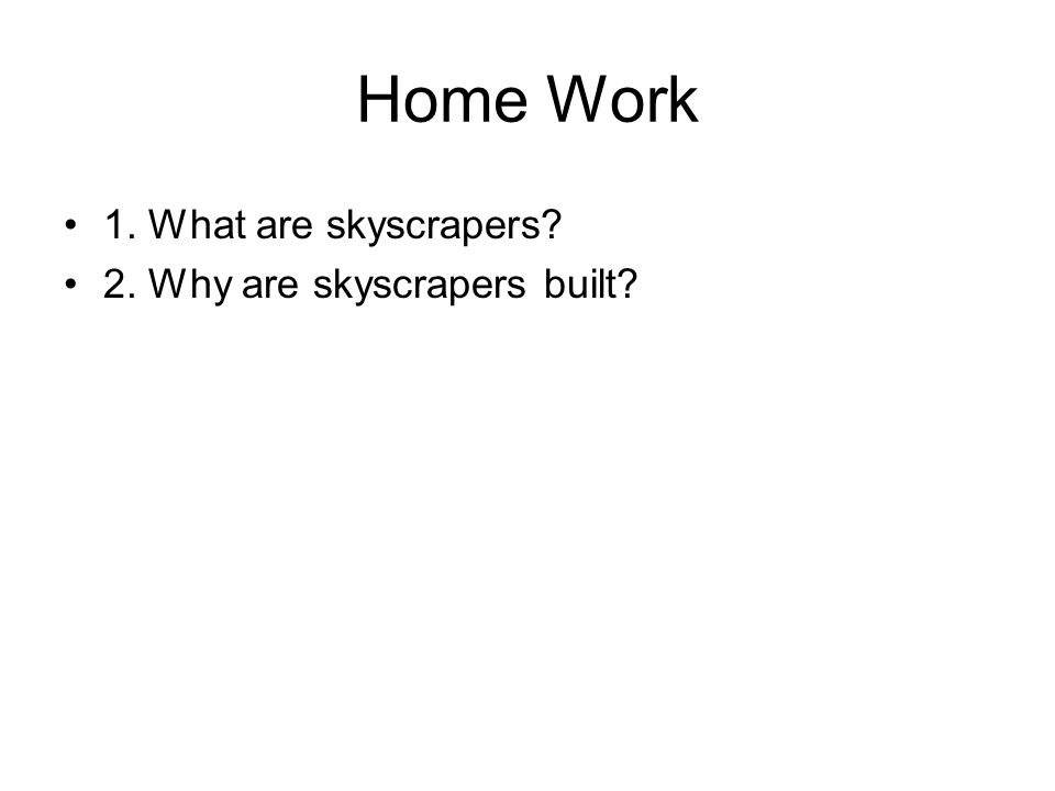 Home Work 1. What are skyscrapers 2. Why are skyscrapers built