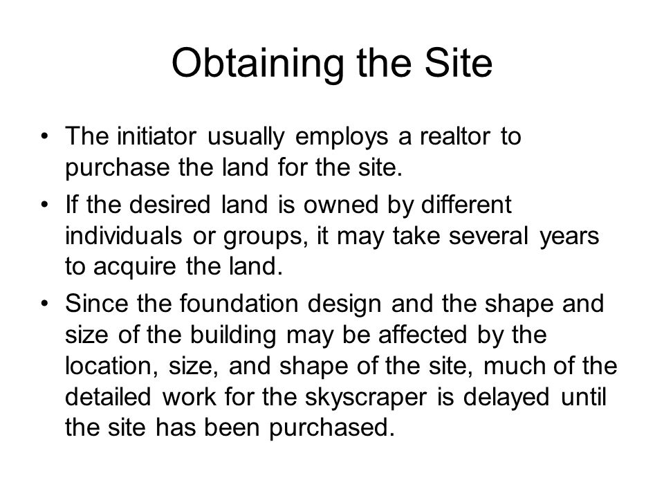 Obtaining the Site The initiator usually employs a realtor to purchase the land for the site.