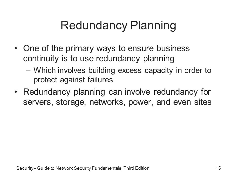 Redundancy Planning One of the primary ways to ensure business continuity is to use redundancy planning.