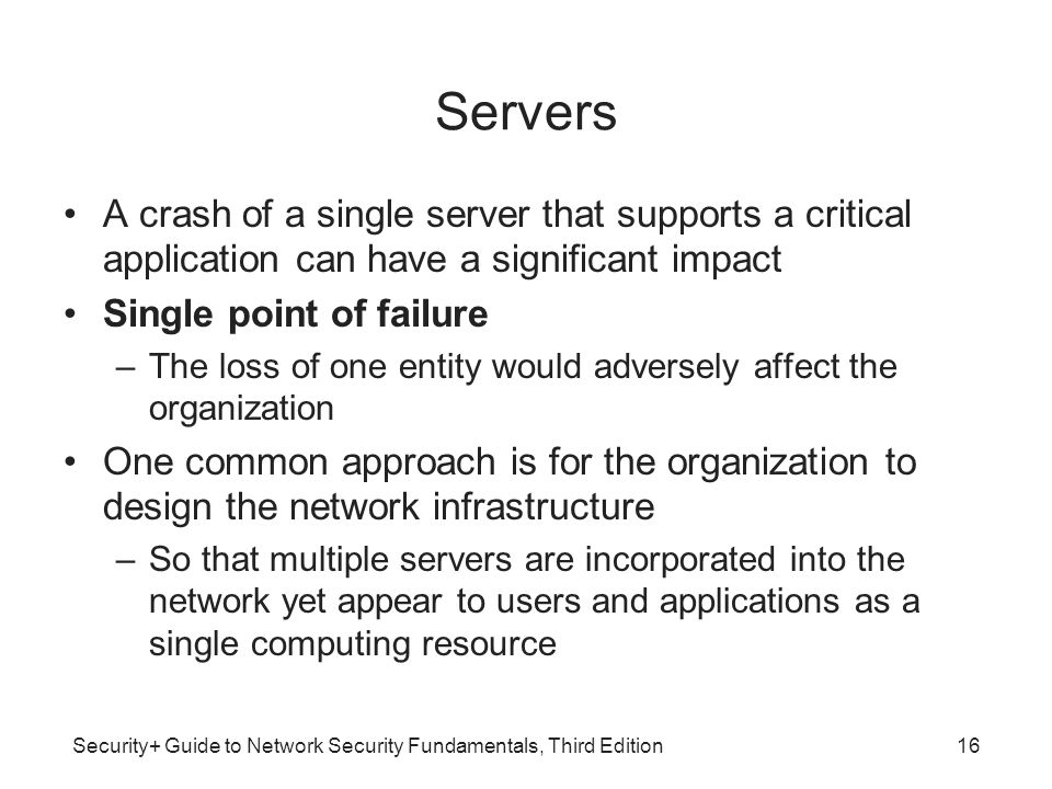 Servers A crash of a single server that supports a critical application can have a significant impact.