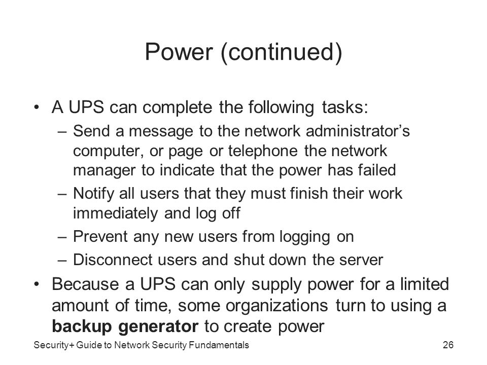 Power (continued) A UPS can complete the following tasks: