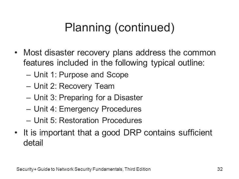 Planning (continued) Most disaster recovery plans address the common features included in the following typical outline: