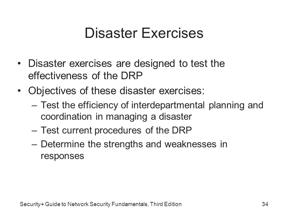 Disaster Exercises Disaster exercises are designed to test the effectiveness of the DRP. Objectives of these disaster exercises: