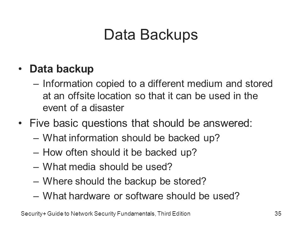 Data Backups Data backup Five basic questions that should be answered:
