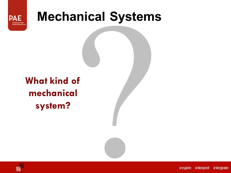 Mechanical Systems What kind of mechanical system