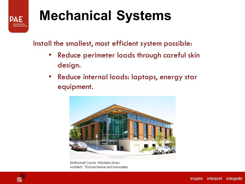 Mechanical Systems Install the smallest, most efficient system possible: Reduce perimeter loads through careful skin design.