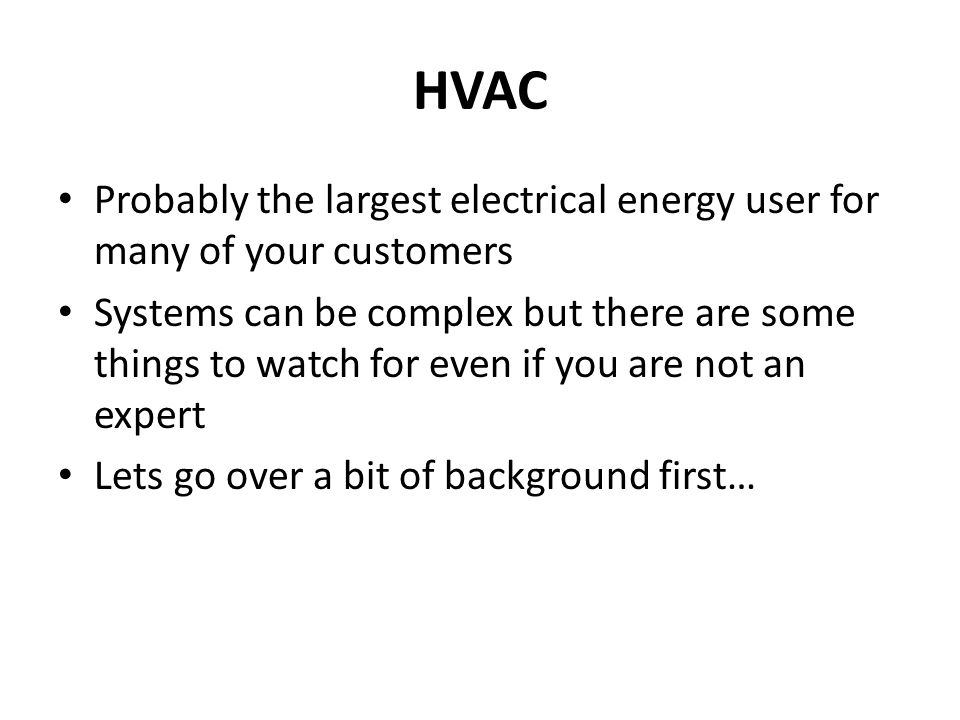 HVAC Probably the largest electrical energy user for many of your customers.
