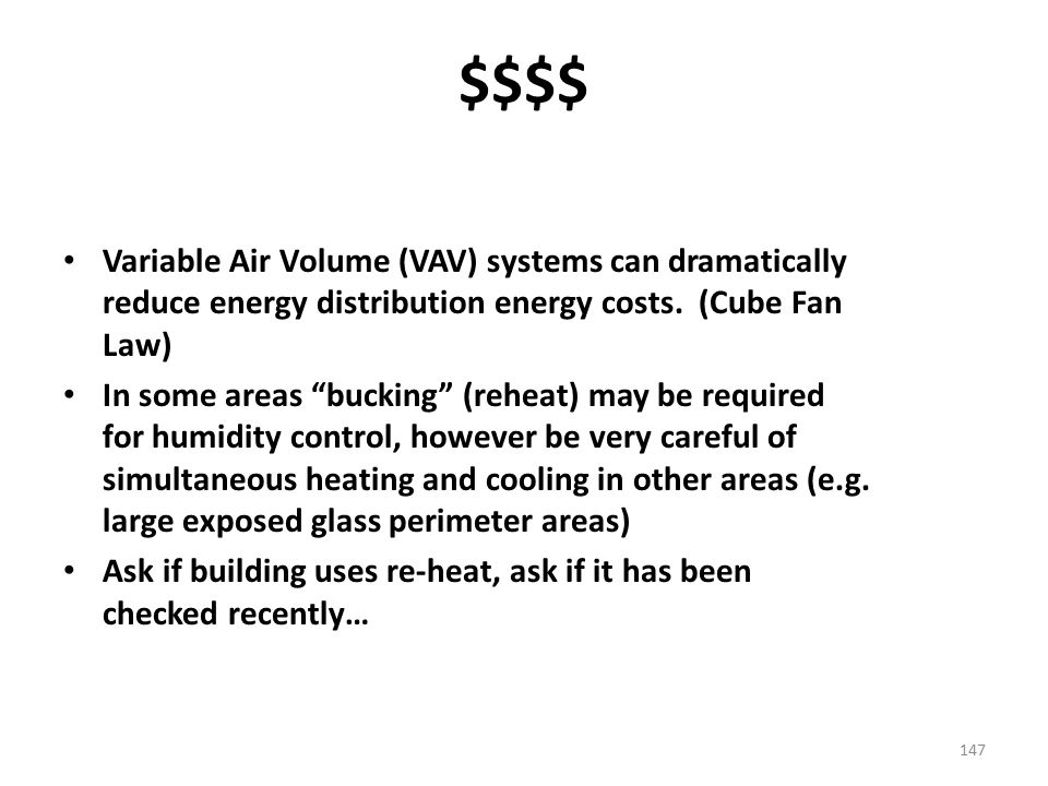 $$$$ Variable Air Volume (VAV) systems can dramatically reduce energy distribution energy costs. (Cube Fan Law)