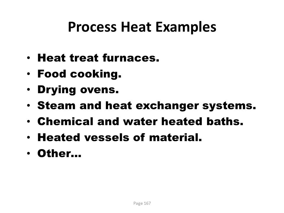 Process Heat Examples Heat treat furnaces. Food cooking. Drying ovens.