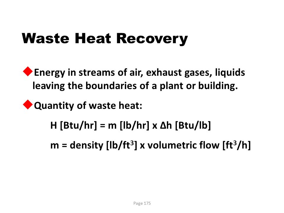 Waste Heat Recovery Energy in streams of air, exhaust gases, liquids leaving the boundaries of a plant or building.