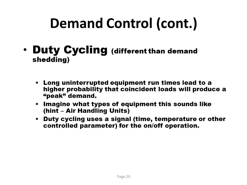 Demand Control (cont.) Duty Cycling (different than demand shedding)