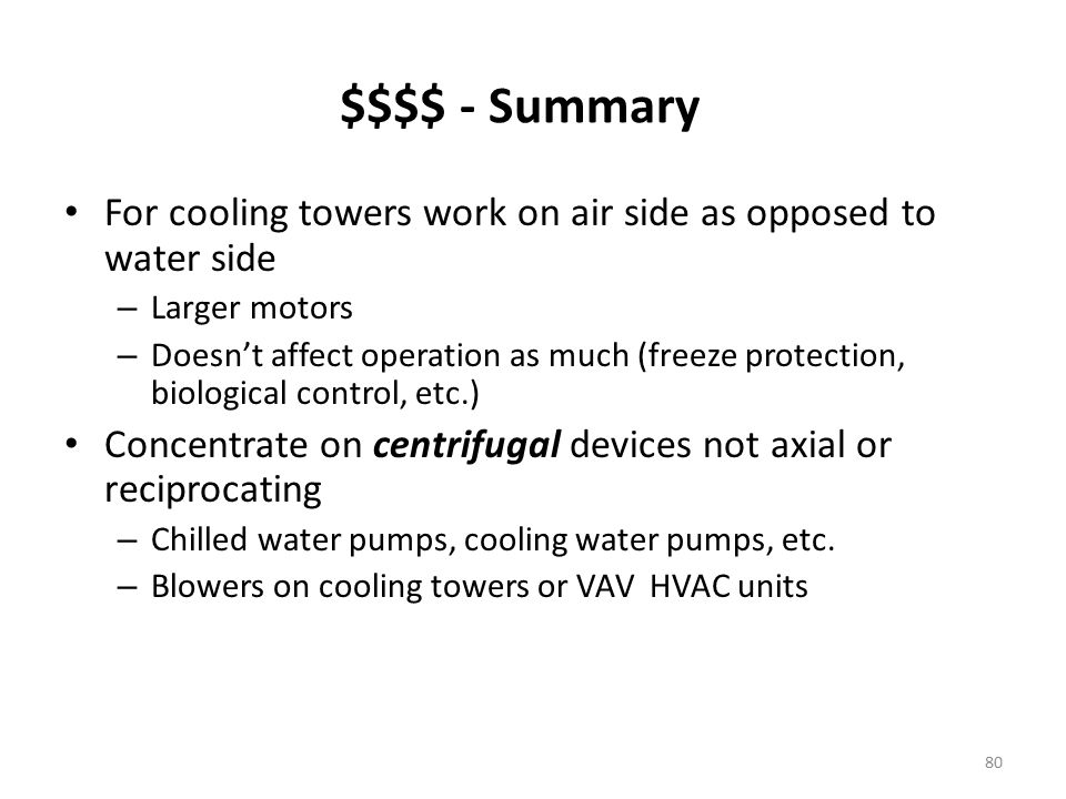 $$$$ - Summary For cooling towers work on air side as opposed to water side. Larger motors.