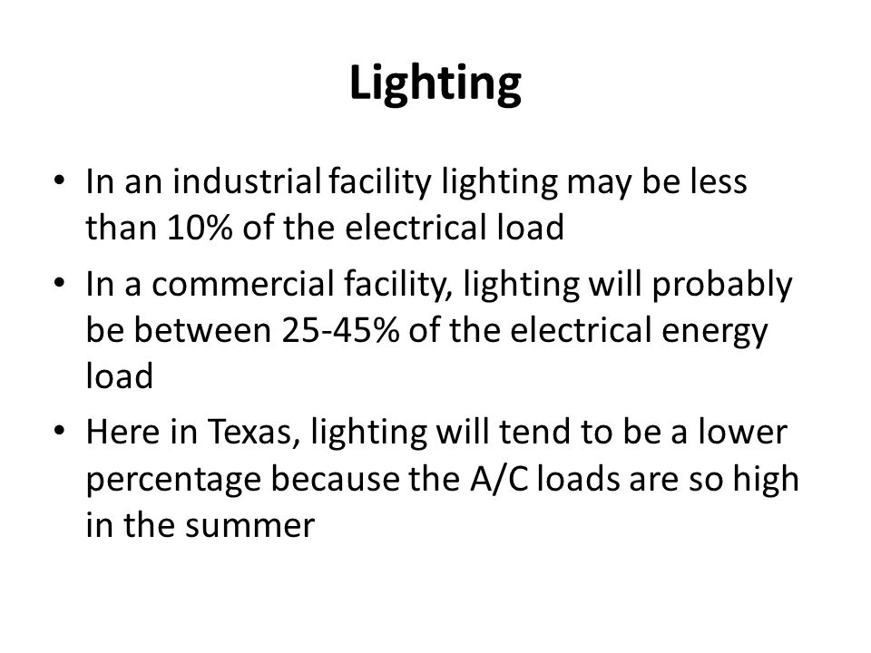 Lighting In an industrial facility lighting may be less than 10% of the electrical load.