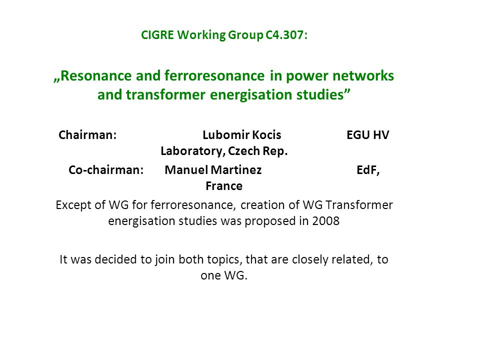 "CIGRE Working Group C4.307: ""Resonance and ferroresonance in power networks and transformer energisation studies"