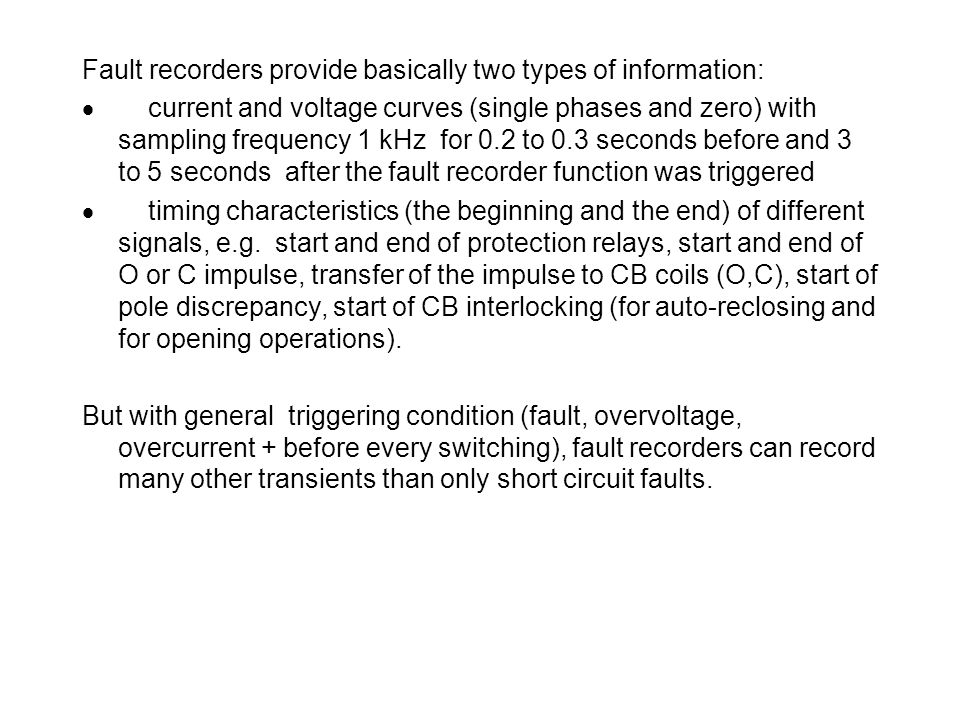 Fault recorders provide basically two types of information: