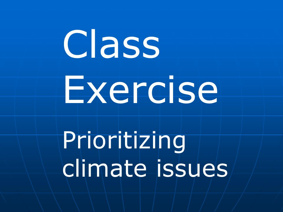 Class Exercise Prioritizing climate issues