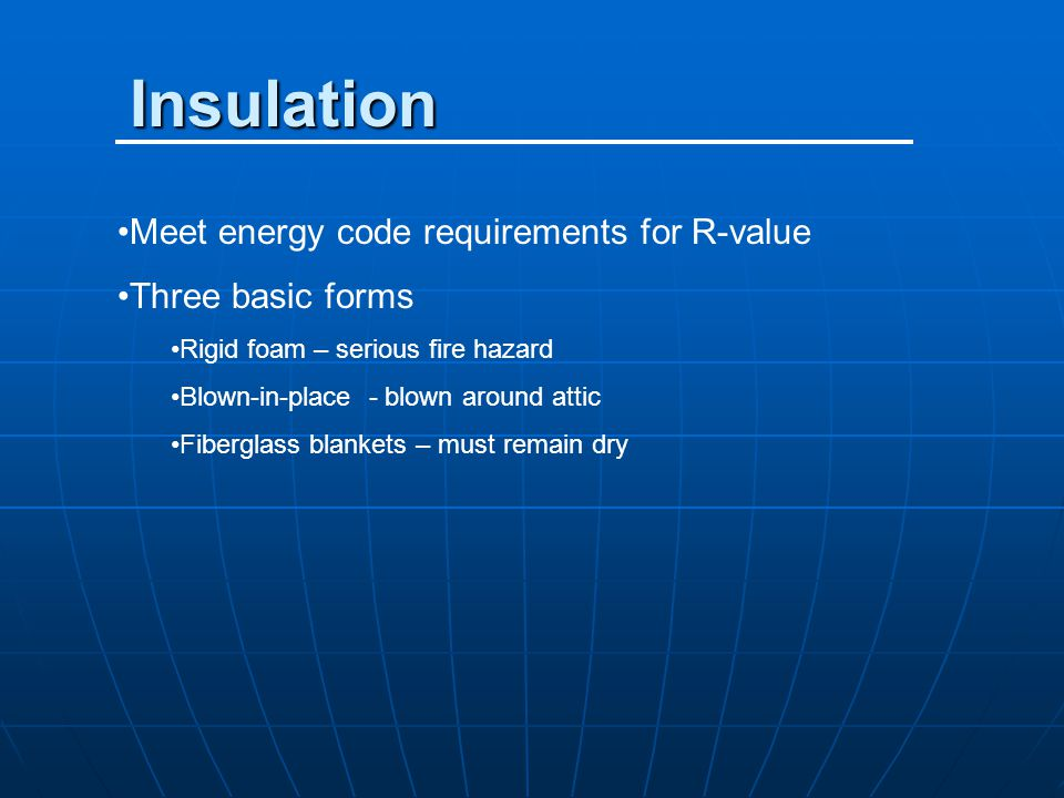 Insulation Meet energy code requirements for R-value Three basic forms