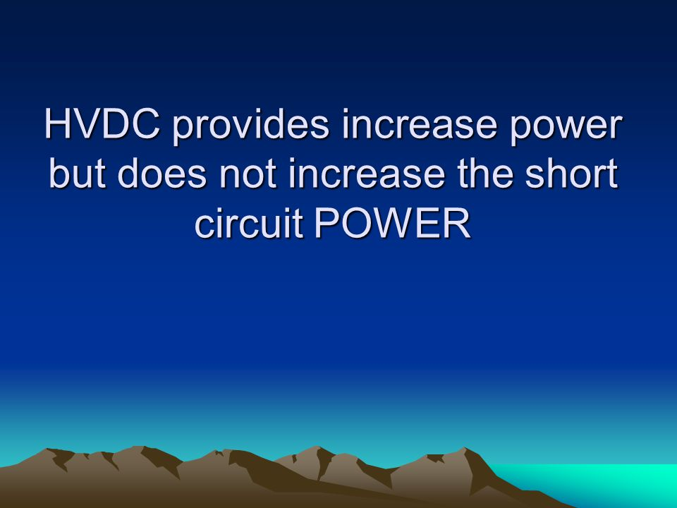 HVDC provides increase power but does not increase the short circuit POWER
