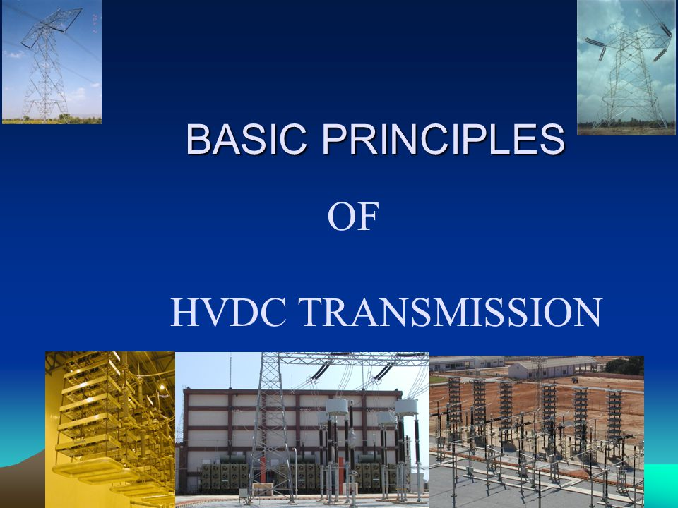 BASIC PRINCIPLES OF HVDC TRANSMISSION