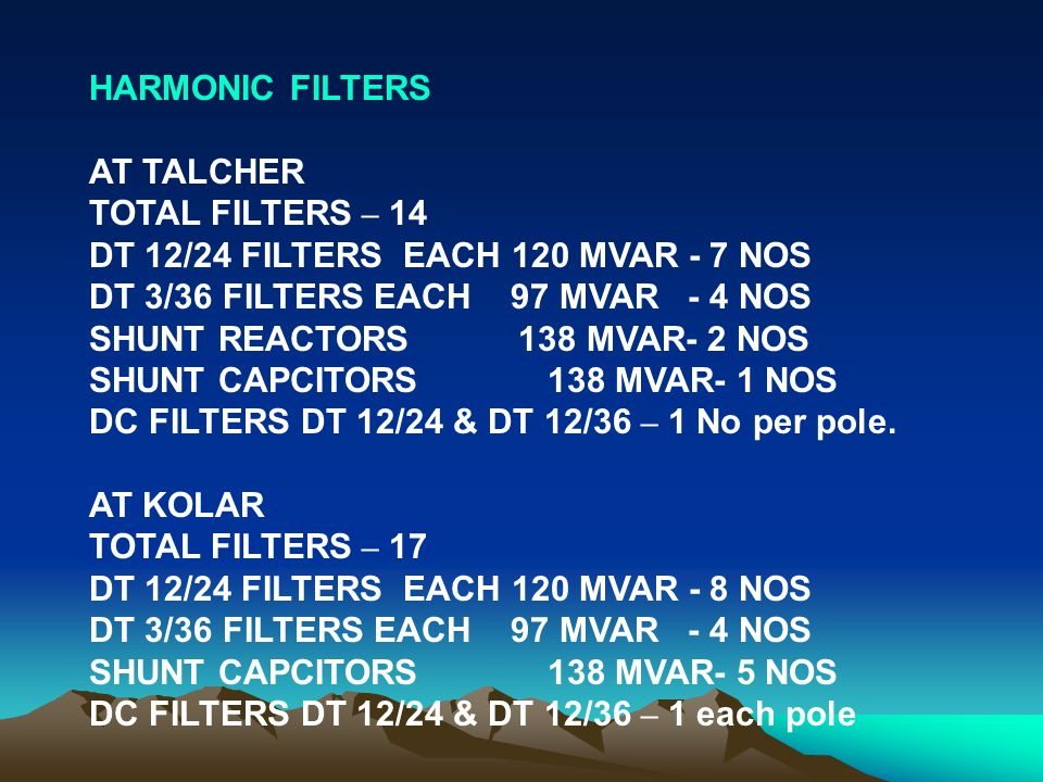 HARMONIC FILTERS AT TALCHER. TOTAL FILTERS – 14. DT 12/24 FILTERS EACH 120 MVAR - 7 NOS. DT 3/36 FILTERS EACH 97 MVAR - 4 NOS.