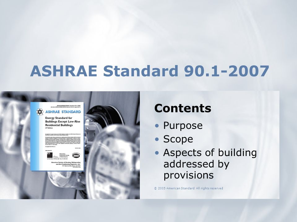 ASHRAE Standard 90.1-2007 Contents • Purpose • Scope