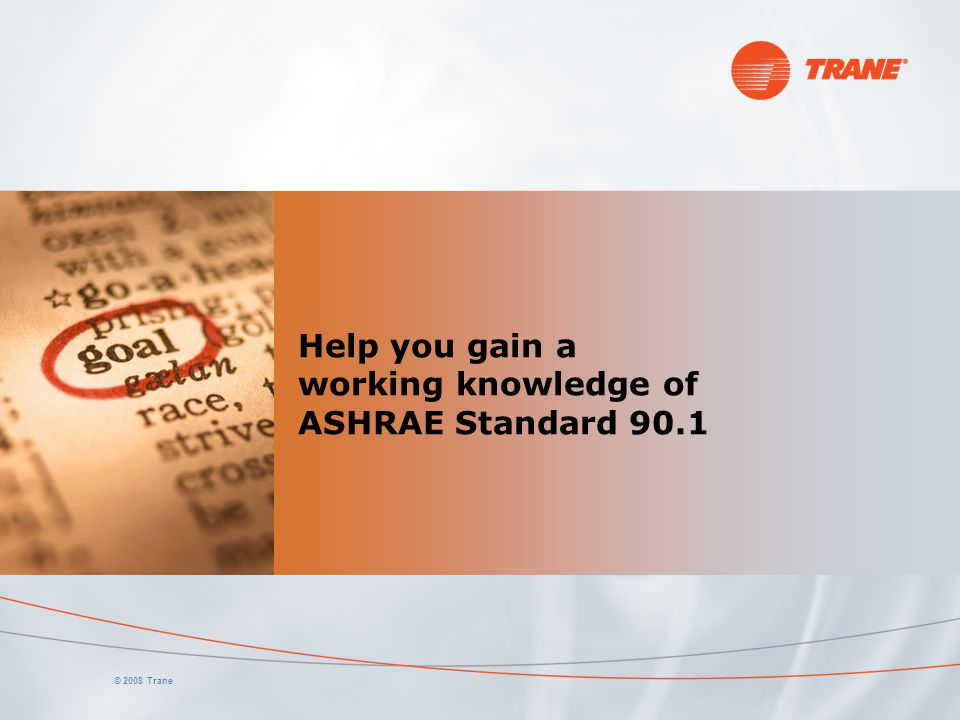 Help you gain a working knowledge of ASHRAE Standard 90.1