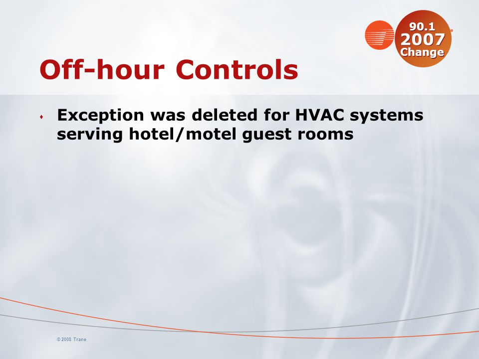 90.1 2007 Change Off-hour Controls. Exception was deleted for HVAC systems serving hotel/motel guest rooms.