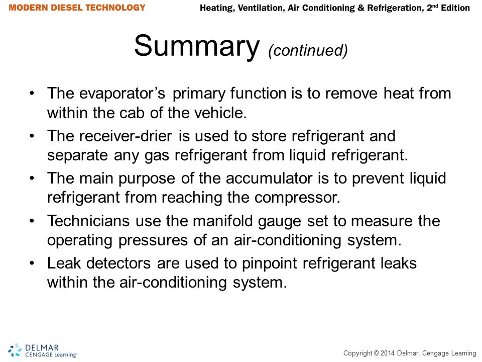 Summary (continued) The evaporator's primary function is to remove heat from within the cab of the vehicle.