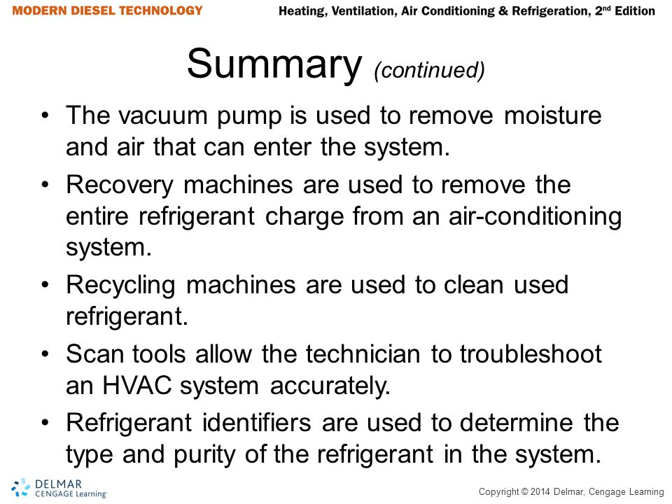 Summary (continued) The vacuum pump is used to remove moisture and air that can enter the system.