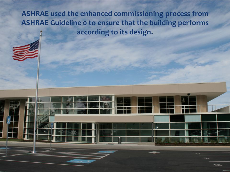 ASHRAE used the enhanced commissioning process from ASHRAE Guideline 0 to ensure that the building performs according to its design.