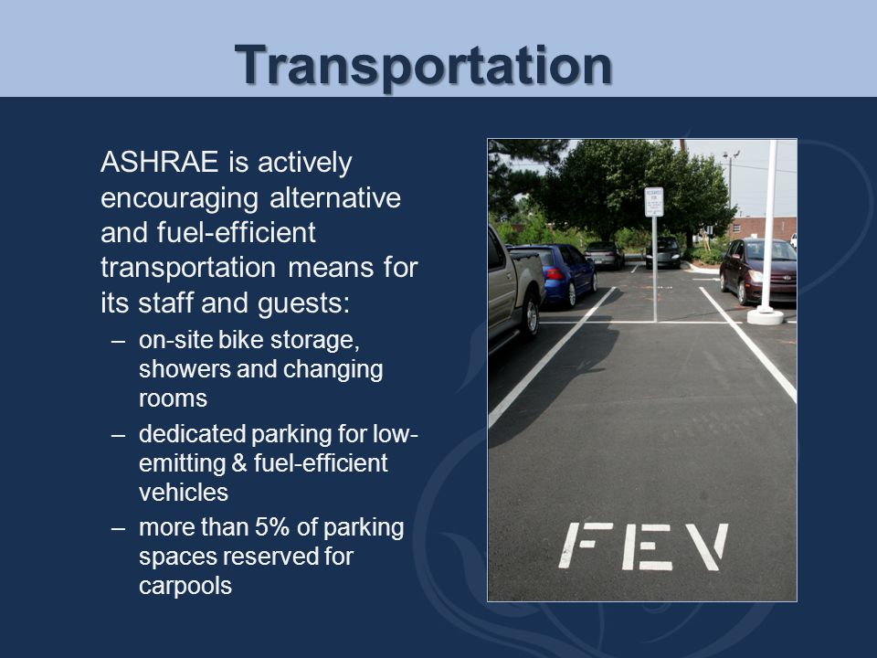 Transportation ASHRAE is actively encouraging alternative and fuel-efficient transportation means for its staff and guests: