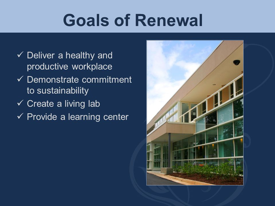 Goals of Renewal Deliver a healthy and productive workplace