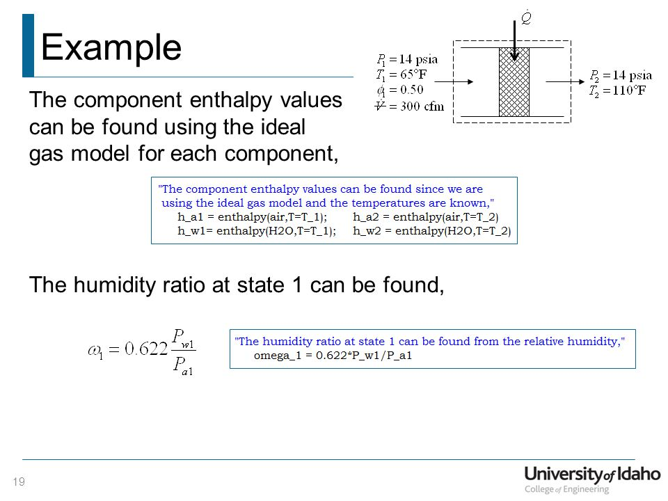 Example The component enthalpy values can be found using the ideal gas model for each component, The humidity ratio at state 1 can be found,