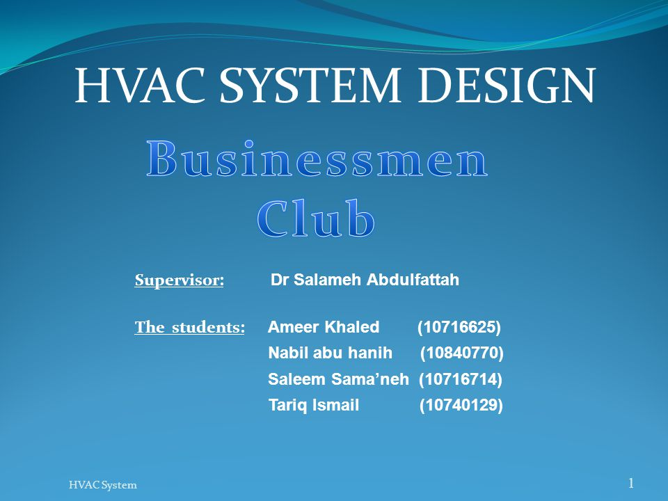 HVAC SYSTEM DESIGN Businessmen Club Supervisor: Dr Salameh Abdulfattah