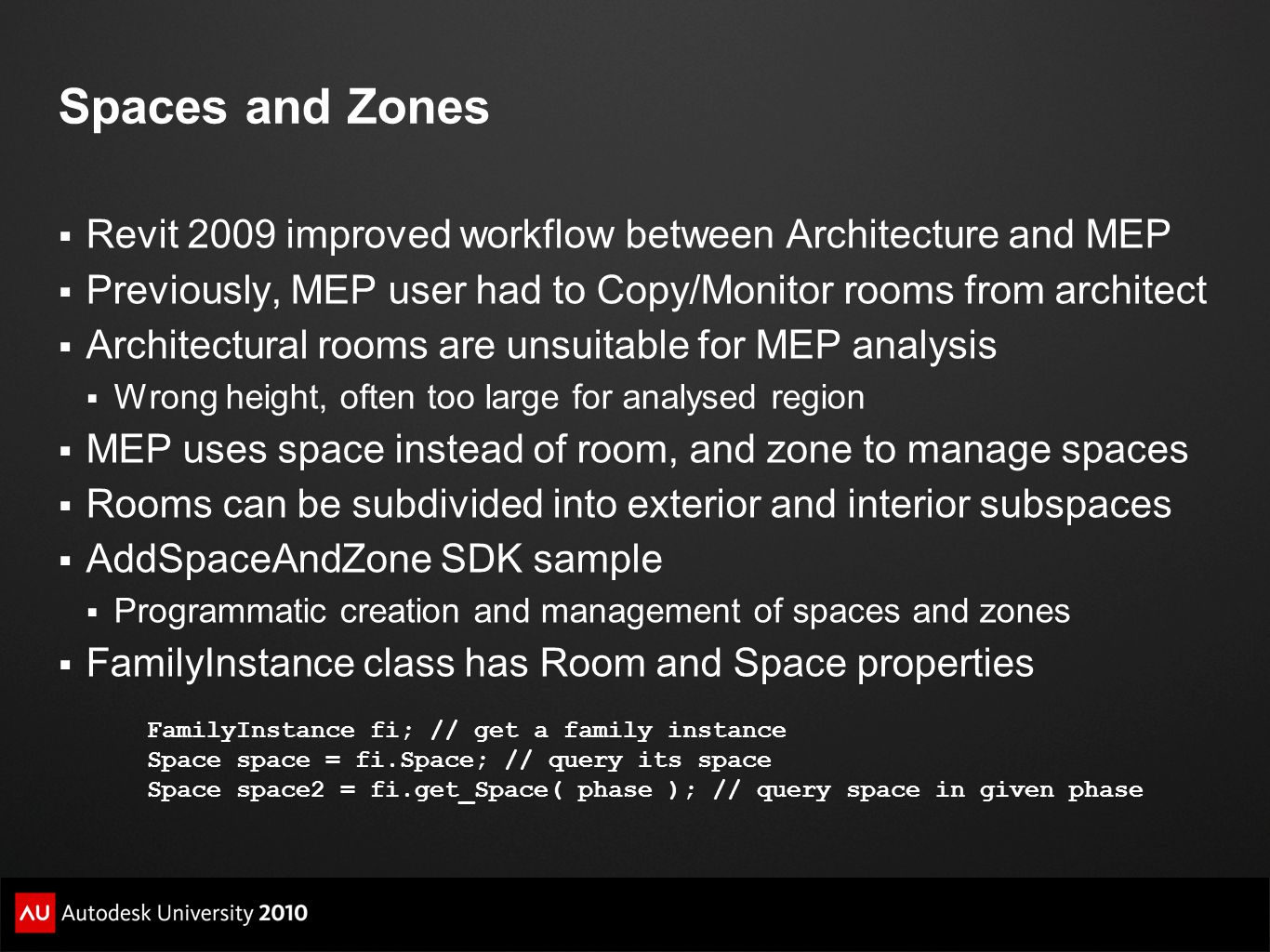 Spaces and Zones Revit 2009 improved workflow between Architecture and MEP. Previously, MEP user had to Copy/Monitor rooms from architect.